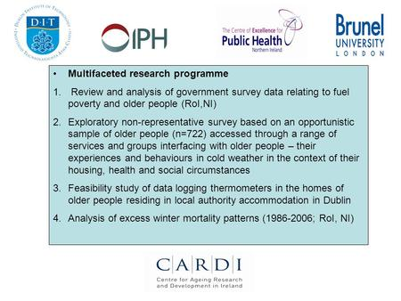 Multifaceted research programme 1. Review and analysis of government survey data relating to fuel poverty and older people (RoI,NI) 2.Exploratory non-representative.