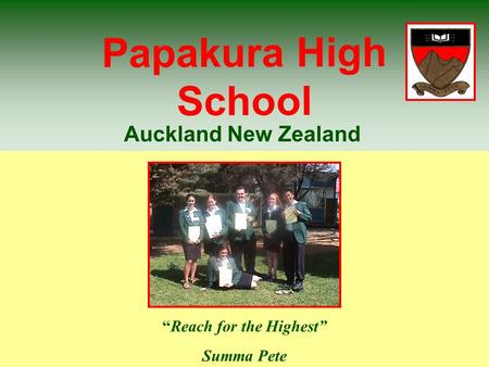 "Papakura High School ""Reach for the Highest"" Summa Pete Auckland New Zealand."