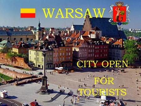 CITY OPEN FOR TOURISTS WARSAW. Basic information Country: Poland Voivodeship: Masovian Voivodeship Mayor: Hanna Gronkiewicz-Waltz Area of city: 516.9.