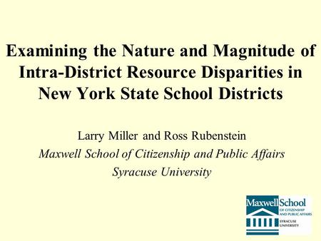 Examining the Nature and Magnitude of Intra-District Resource Disparities in New York State School Districts Larry Miller and Ross Rubenstein Maxwell School.
