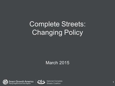 Complete Streets: Changing Policy March 2015 1. What are Complete Streets? 2 Complete Streets are streets for everyone, no matter who they are or how.