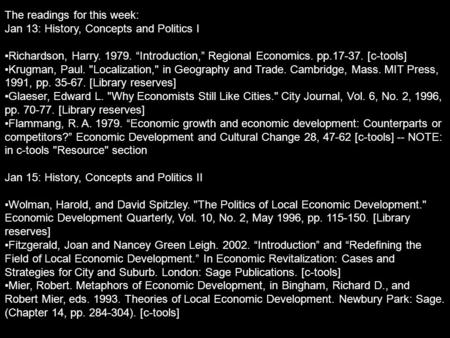 "The readings for this week: Jan 13: History, Concepts and Politics I Richardson, Harry. 1979. ""Introduction,"" Regional Economics. pp.17-37. [c-tools] Krugman,"