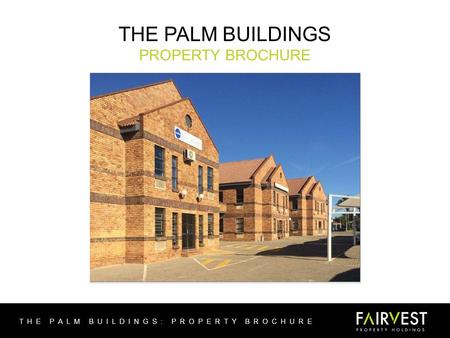THE PALM BUILDINGS PROPERTY BROCHURE THE PALM BUILDINGS: PROPERTY BROCHURE.