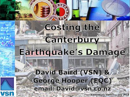 Canterbury Statistics Day 2012. 4 th September 2010 Earthquake 7.1 magnitude earthquake 40km south west of Christchurch Happened at 4.30am No loss of.