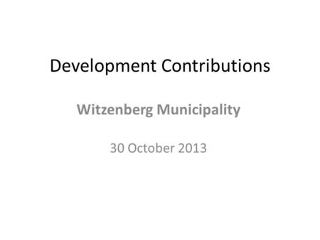 Development Contributions Witzenberg Municipality 30 October 2013.