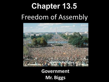 Chapter 13.5 Freedom of Assembly Government Mr. Biggs.
