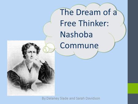 By Delaney Slade and Sarah Davidson The Dream of a Free Thinker: Nashoba Commune.