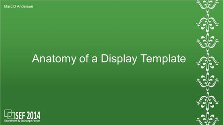 Anatomy of a Display Template Marc D Anderson. Who Is Marc?
