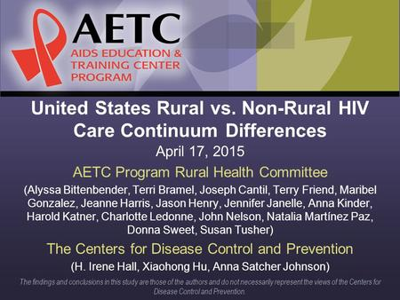 United States Rural vs. Non-Rural HIV Care Continuum Differences April 17, 2015 AETC Program Rural Health Committee (Alyssa Bittenbender, Terri Bramel,
