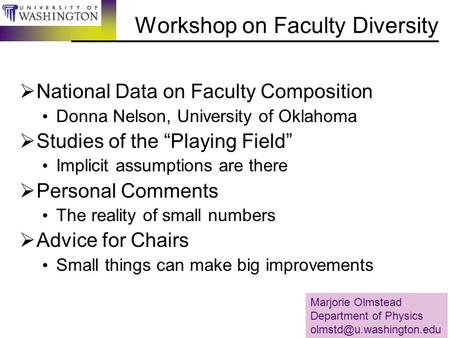 "Workshop on Faculty Diversity  National Data on Faculty Composition Donna Nelson, University of Oklahoma  Studies of the ""Playing Field"" Implicit assumptions."