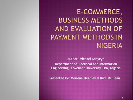 Author: Michael Adeyeye Department of Electrical and Information Engineering, Covenant University, Ota, Nigeria Presented by: Merlene Headley & Rudi McClean.