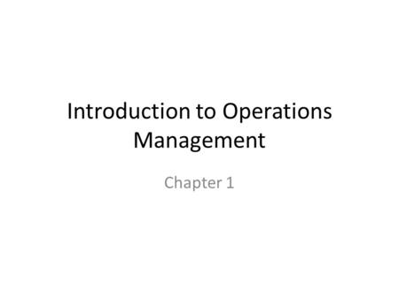 Introduction to Operations Management Chapter 1. Learning Objectives Define the terms operations management and supply chain Identify 3 major functional.