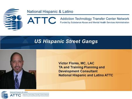 US Hispanic Street Gangs We will begin shortly… Víctor Flores, MC, LAC TA and Training Planning and Development Consultant National Hispanic and Latino.