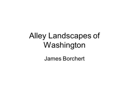 Alley Landscapes of Washington James Borchert. Borchert, James Alan. The Rise and Fall of Washington's Inhabited Alleys, 1852-1972. Columbia Historical.