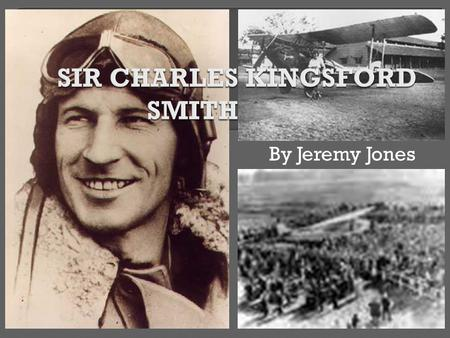 By Jeremy Jones.  Charles Kingsford Edward Smith:  Born – 9 th February 1897; Hamilton, Brisbane, Queensland  He was the youngest of seven children,