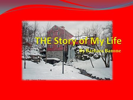 By Barbara Barone. Where I Was Born I was born in the historic Village of Williamsville, New York - a small New England suburb outside of Buffalo, New.