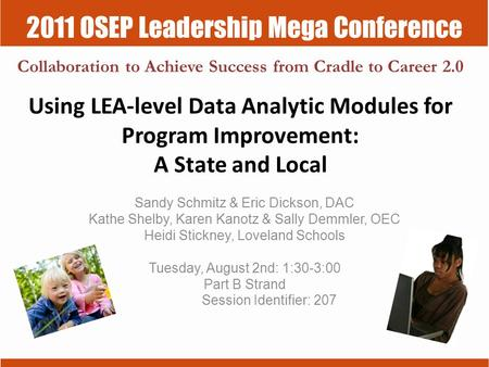 2011 OSEP Leadership Mega Conference Collaboration to Achieve Success from Cradle to Career 2.0 Using LEA-level Data Analytic Modules for Program Improvement: