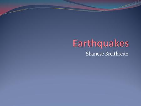 Shanese Breitkreitz. 1906 San Francisco Earthquake The Great San Francisco Earthquake is also known as The Great Quake and Fire, and The Great Shake.