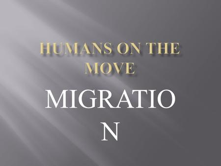HUMANS ON THE MOVE MIGRATION.