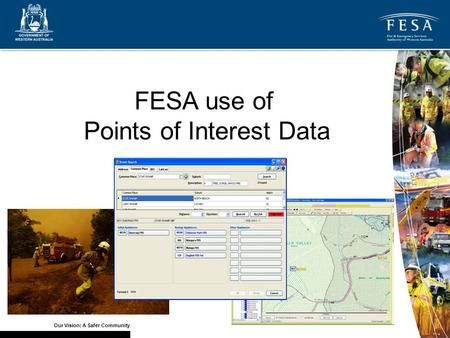 Our Vision: A Safer Community FESA use of Points of Interest Data.