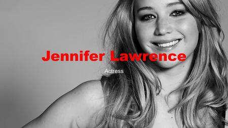 Jennifer Lawrence Actress. The movies Jennifer Lawrence played in: Hunger Games Happiness therapy The house of the end of the street X-men She is my favorite.