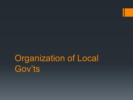 Organization of Local Gov'ts. 5 Types of Local Gov't  County  Township  Municipality  Special-purpose district  School district/public school system.