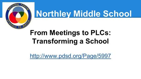 Northley Middle School From Meetings to PLCs: Transforming a School