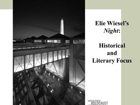 Elie Wiesel's Night: Historical and Literary Focus TIMOTHY HURSLEY.