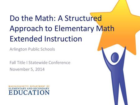 Do the Math: A Structured Approach to Elementary Math Extended Instruction Arlington Public Schools Fall Title I Statewide Conference November 5, 2014.