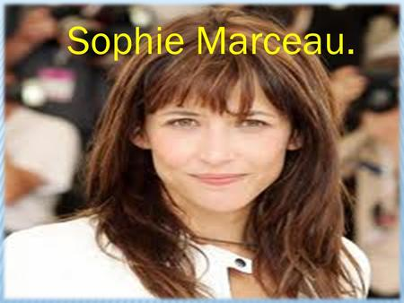Sophie Marceau.. Summary. Her career. Her awards. Her life. Her commitments. Other activities.