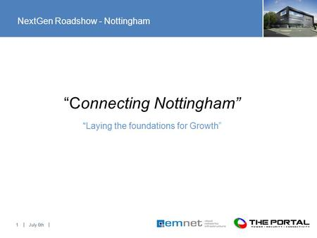 "July 6th1 ""Laying the foundations for Growth"" ""Connecting Nottingham"" NextGen Roadshow - Nottingham."