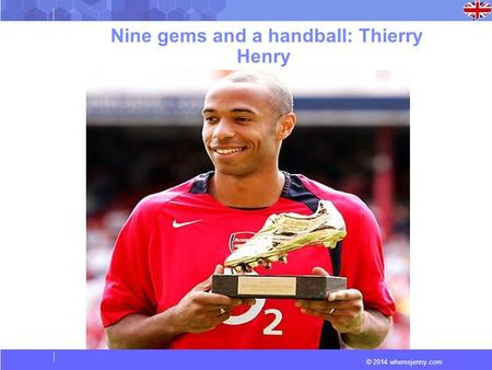 © 2014 wheresjenny.com Nine gems and a handball: Thierry Henry.