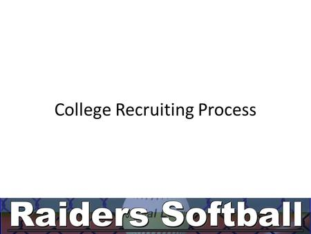 College Recruiting Process. College Recruiting Starting now, this is up to you Are you committed? What are your priorities? What is your schedule?