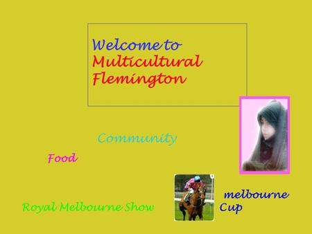 Welcome to Multicultural Flemington Community Food melbourne Cup Royal Melbourne Show.