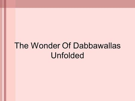 The Wonder Of Dabbawallas Unfolded