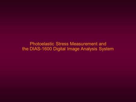 Photoelastic Stress Measurement and the DIAS-1600 Digital Image Analysis System.