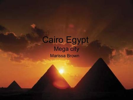 Cairo Egypt Mega city Marissa Brown. Demographics ₪There is an estimated 7.5 million residents in Cairo ₪The people of Cairo are known as Cairenes ₪90-94%