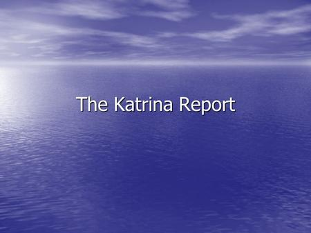 The Katrina Report. From HUG-ites: Betty Motichek, SIS Sandy Terrebone, Southern Title Harvey, LA (suburb of New Orleans)