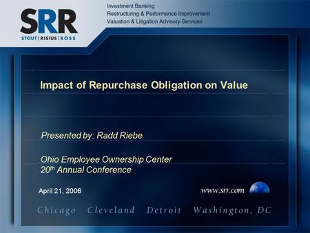 Impact of Repurchase Obligation on Value April 21, 2006 Presented by: Radd Riebe Ohio Employee Ownership Center 20 th Annual Conference.