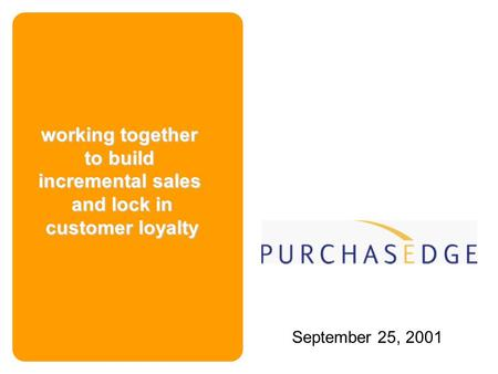 Working together to build incremental sales and lock in customer loyalty September 25, 2001.