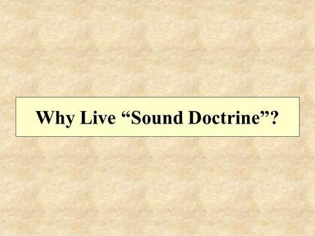"Why Live ""Sound Doctrine""?. For the grace of God has appeared, bringing salvation to all men, instructing us to deny ungodliness and worldly desires and."