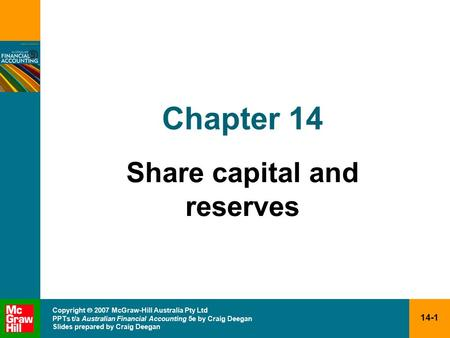 14-1 Copyright  2007 McGraw-Hill Australia Pty Ltd PPTs t/a Australian Financial Accounting 5e by Craig Deegan Slides prepared by Craig Deegan Chapter.