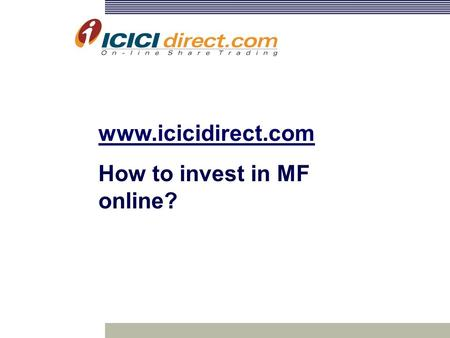 Www.icicidirect.com How to invest in MF online?. Mutual Funds pool savings of a number of investors under a scheme and invest the same in a variety of.
