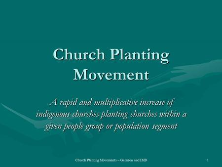 Church Planting Movements – Garrison and IMB Church Planting Movement A rapid and multiplicative increase of indigenous churches planting churches within.