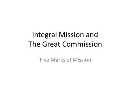 Integral Mission and The Great Commission 'Five Marks of Mission'