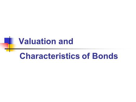 Valuation and Characteristics of Bonds. Principles Used Principle 1: The Risk-Return Trade-off – We Won't Take on Additional Risk Unless We Expect to.