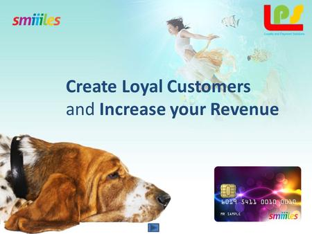 Create Loyal Customers and Increase your Revenue.