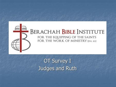 OT Survey I Judges and Ruth. Setting of Judges The book of Judges follows immediately upon the conquest of the land described in the book of Joshua, and.