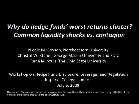 Why do hedge funds' worst returns cluster? Common liquidity shocks vs. contagion Nicole M. Boyson, Northeastern University Christof W. Stahel, George Mason.