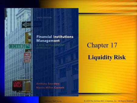 Liquidity Risk Chapter 17 © 2008 The McGraw-Hill Companies, Inc., All Rights Reserved. McGraw-Hill/Irwin.